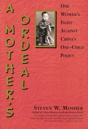 Book cover of Steven W. Mosher's <em>A Mother's Ordeal: One Woman's Fight Against China's One-Child Policy</em>